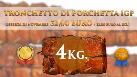 >>>>>>Tronchetto di porchetta IGP 4 Kg. offerta di Novembre a soli 52 euro!