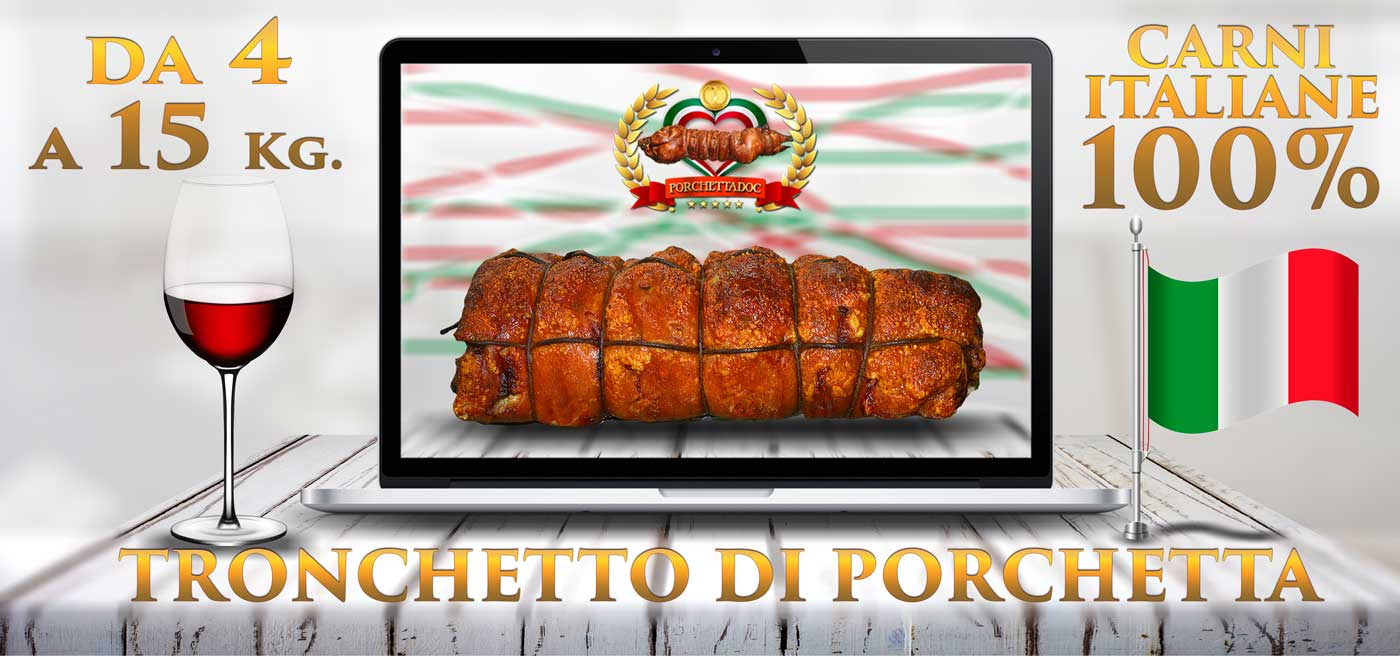 Porchetta Tronchetto o trancio solo da carni al 100% Italiane - Vendita in Lombardia Vendita porchetta in Lombardia