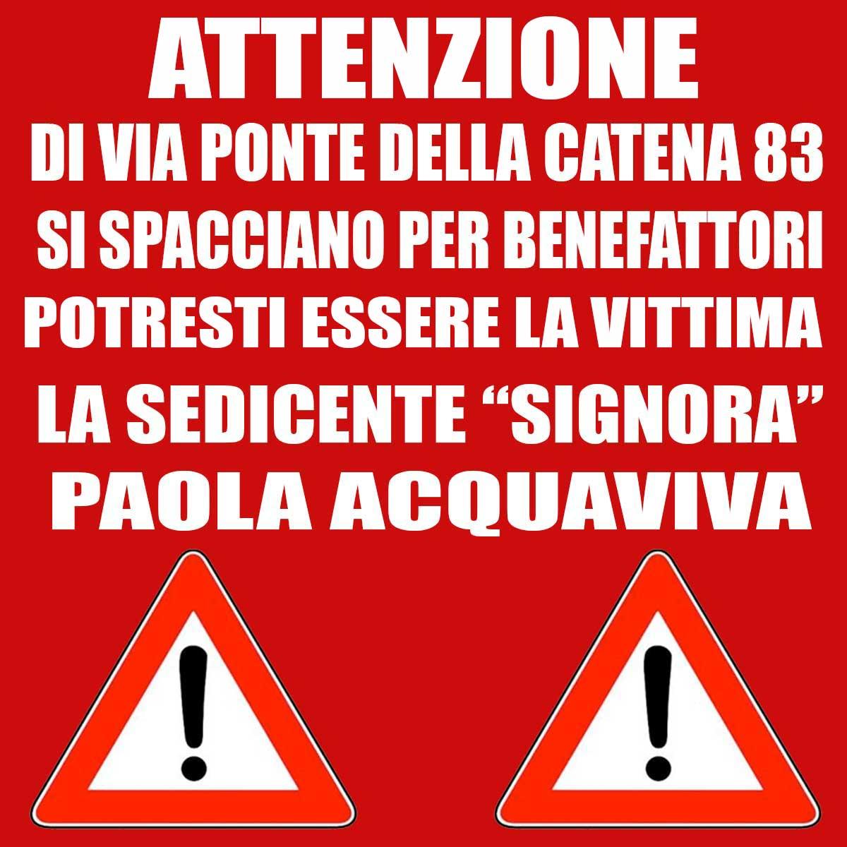 ATTENZIONE DI VIA PONTE DELLA CATENA 83 ATTENZIONE di via del ponte della catena 83 ROMA - PAOLA ACQUAVIVA