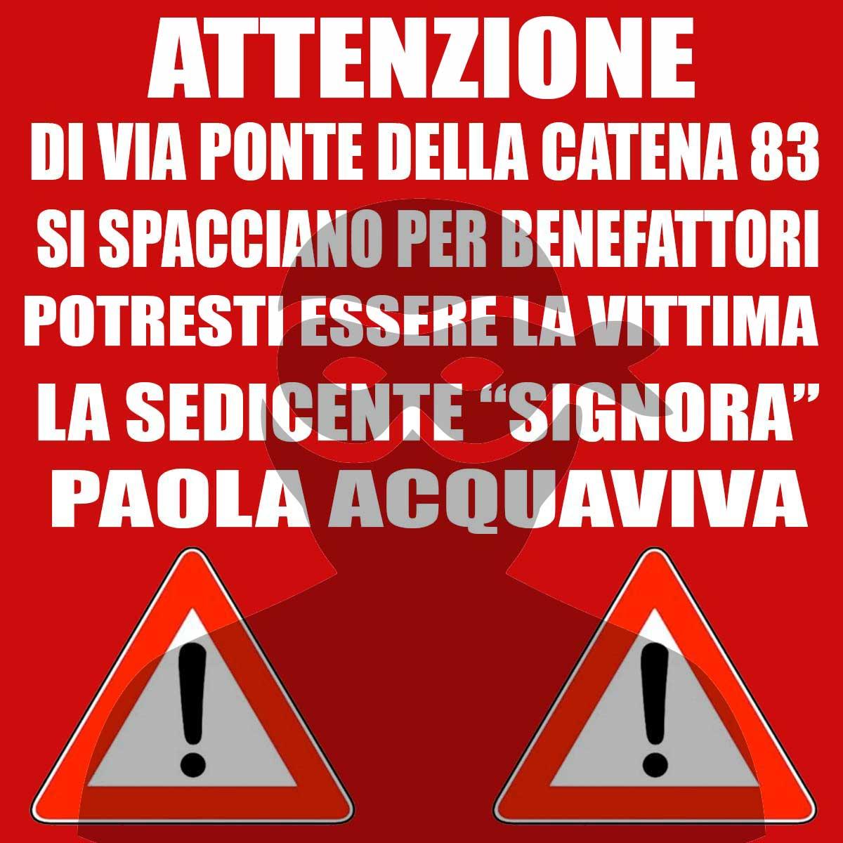 ATTENZIONE alla cricca di via del ponte della catena 83 ROMA ATTENZIONE di via del ponte della catena 83 ROMA - PAOLA ACQUAVIVA