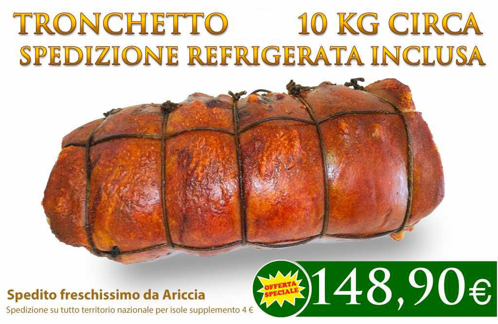 Tronchetto IGP di Ariccia 10 Kg offerta Richiedi tronchetto di porchetta IGP da 10 Kg Offerta