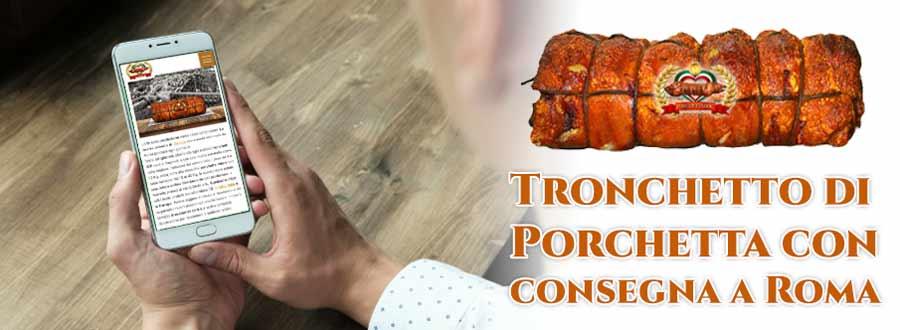 Tronchetto di porchetta Roma con consegna a domicilio Tronchetto di porchetta Roma